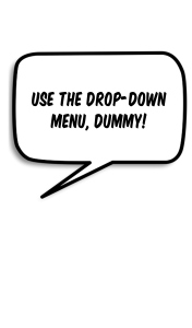 "Speech bubble reading, ""Use the drop-down menu, dummy!"""
